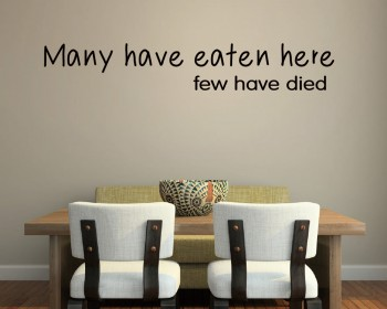 Dining Room Kitchen Decal: Many have eaten here,few have died